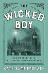 The Wicked Boy: The Mystery of a Victorian Child Murderer - Kate Summerscale