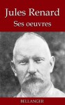Jules Renard ; ses oeuvres - 22 titres (French Edition) - Jules Renard