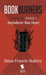 Bookburners: Anywhere But Here (Season 1, Episode 2) - Mur Lafferty, Max Gladstone, Margaret Dunlap, Brian Francis Slattery
