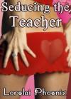 Seducing the Teacher - Lorelai Phoenix