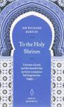 To the Holy Shrines - Richard Francis Burton