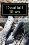 Deadfall Blues: Stories and Poems - Steven Eggleton