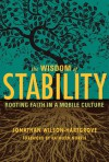 The Wisdom of Stability: Rooting Faith in a Mobile Culture - Jonathan Wilson-Hartgrove, Kathleen Norris