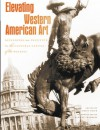Elevating Western American Art: Developing an Institute in the Cultural Capital of the Rockies - Thomas Brent Smith, Thomas Brent Smith