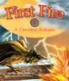 First Fire: A Cherokee Folktale - Nancy Kelly Allen, Sherry Rogers