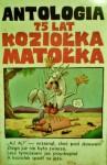 Antologia - 75 lat Koziołka Matołka - Bohdan Butenko, Marek Lachowicz, Szarlota Pawel, Tadeusz Raczkiewicz, Tadeusz Baranowski, Ryszard Dąbrowski, Tomasz Niewiadomski, Michał Śledziński, Sławomir Kiełbus, Filip Sobański