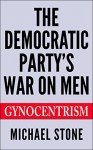 The Democratic Party's War On Men - Michael Stone