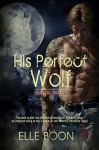 His Perfect Wolf (Mystic Wolves Book 2) - Elle Boon