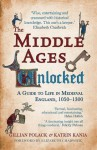 The Middle Ages Unlocked: A Guide to Life in Medieval England, 1050-1300 - Gillian Polack, Katrin Kania