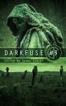 DarkFuse #3 (DarkFuse Anthology Series) - L. R. Bonehill, Lauren Gallo, Nicole Feldringer, William R Funk, Evan Dicken, Tim W. Burke, Shane Ryan Staley