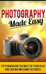 Photography Made Easy: Tips on making the most of your DSLR and taking awesome pictures! - C Ferrara