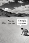 Talking to Ourselves: A Novel - Andrés Neuman, Nick Caistor, Lorenza Garcia