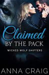 Claimed by the Pack: Paranormal Shapeshifter Werewolf Romance (Wicked Wolf Shifters Book 2) - Anna Craig
