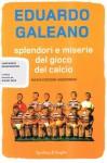 Splendori e miserie del gioco del calcio - Eduardo Galeano