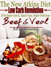 The New Atkins Diet Low Carb Revolution 2016 Super Quick, Super Easy, Super Delicious Beef and Veal Recipes - Scott Turner