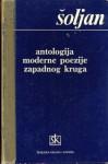 Antologija moderne poezije zapadnog kruga: od Baudelairea do danas - Antun Šoljan