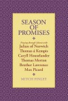 Season of Promises: Praying Through Advent with Julian of Norwich, Thomas Kempis, Caryll Houselander, Thomas Merton, Brother Lawrence, Max - Mitch Finley