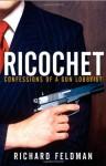 Ricochet: Confessions of a Gun Lobbyist - Richard Feldman