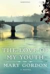 The Love of My Youth - Mary Gordon