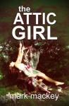 The Attic Girl - Mark Mackey