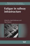 Fatigue in railway infrastructure - Mark Robinson, Ajay Kapoor