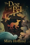 The Dog of Pel - Mary Holland