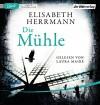 Die Mühle - Elisabeth Herrmann, Laura Maire