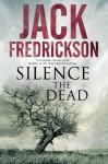 Silence the Dead: Suspense in smalltown Illinois - Jack Fredrickson