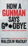 How a Gunman Says Goodbye (The Glasgow Trilogy) by Malcolm Mackay (2014-01-16) - Malcolm Mackay