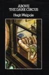 Above the Dark Circus - Hugh Walpole