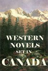 Western Novels Set In Canada: Boxed Set - Harold Bindloss, A.C. Laut, Gilbert Parker, Ridgwell Cullum, William MacLeod Raine
