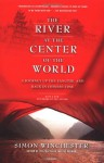 The River at the Center of the World: A Journey Up the Yangtze & Back in Chinese Time - Simon Winchester