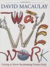 The Way We Work: Getting to Know the Amazing Human Body - David Macaulay, Richard Walker