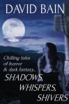 Shadows, Whispers, Shivers: Tales of Horror and Dark Fantasy (Green River) - David Bain