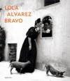Lola Alvarez Bravo - Elizabeth Ferrer, Douglas R. Nickel, Lola Alvarez Bravo, Nancy Grubb