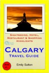 Calgary, Alberta (Canada) Travel Guide - Sightseeing, Hotel, Restaurant & Shopping Highlights (Illustrated) - Emily Sutton