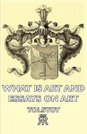 What Is Art and Essays on Art - Leo Tolstoy