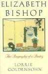 Elizabeth Bishop: A Biography of a Poetry - Lorrie Goldensohn