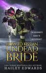 How to Kiss an Undead Bride - Hailey Edwards