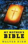 My Mother's Bible: A Son Discovers Clues to God - Walter Kirn