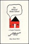 The Relaxed Home School: A Family Production - Mary Hood