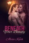 Beneath Your Beauty - Alexa Keith