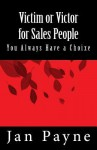 Victim or Victor for Sales People: You Always Have a Choice! - Jan Payne
