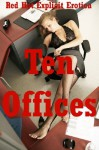 Ten Offices: Ten Office Sex Erotica Stories - Sarah Blitz, Connie Hastings, Nycole Folk, Amy Dupont, Angela Ward, Jeanna Yung, Constance Slight, Hope Parsons, Lisa Vickers, Kitty Lee