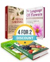 The Language Of Flowers Box Set: 73 Tips How to Design a Successful Indoor Garden Plus Introduction to Flowers and Their Meaning (The Language Of Flowers ... for beginners, Grow fruit indoors) - Tina Morgan, Lana Gilmore, Daniel Hill, Jennifer Nelson