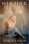 Whether I'll Live or Die - Stacy Eaton