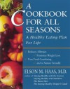 A Cookbook for All Seasons: A Healthy Eating Plan for Life - Elson M. Haas