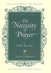 The Necessity of Prayer - Edward Bounds, Veronica Murphy
