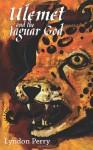 Ulemet and the Jaguar God - Lyndon Perry