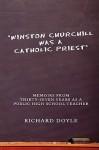 Winston Churchill Was a Catholic Priest: Memoirs from Thirty-Seven Years as a Public High School Teacher - Richard Doyle